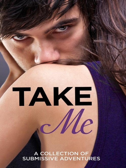 Take Me (eBook): A Collection of Submissive Adventures