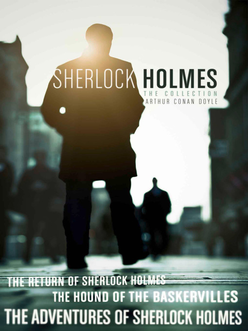The Sherlock Holmes Collection (eBook): The Adventures of Sherlock Holmes; the Hound of the Baskervilles; the Return of Sherlock Holmes