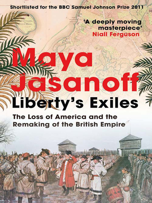 Liberty's Exiles: The Loss of America and the Remaking of the British Empire. (eBook)