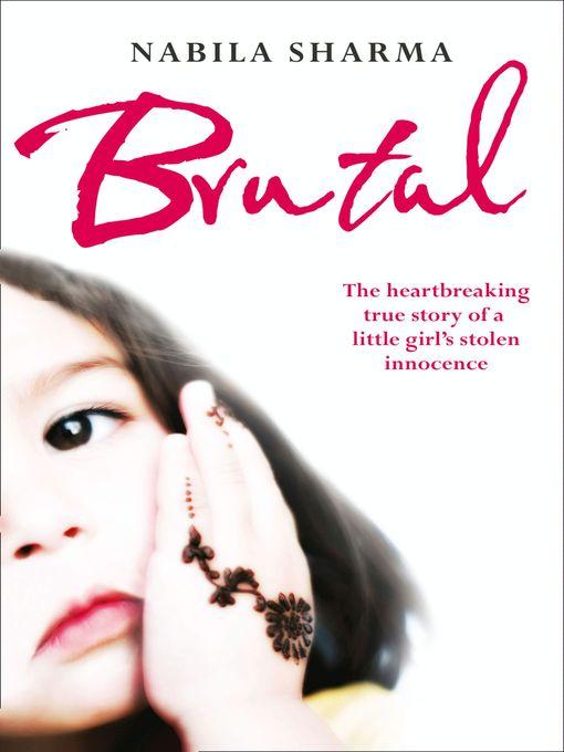 Brutal (eBook): The Heartbreaking True Story of a Little Girl's Stolen Innocence
