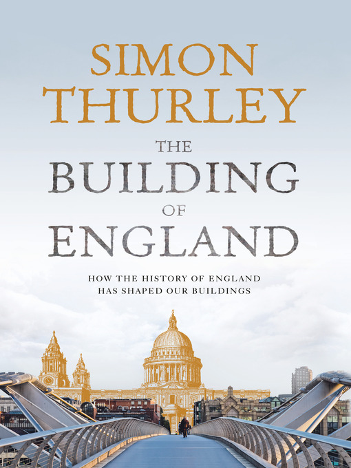 The Building of England: How the History of England Has Shaped Our Buildings (eBook)