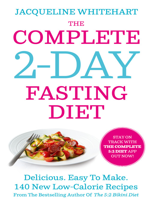 The Complete 2-Day Fasting Diet (eBook): Delicious; Easy To Make; 140 New Low-Calorie Recipes From The Bestselling Author Of The 5: 2 Bikini Diet