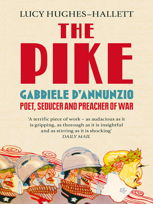 The Pike: Gabriele d'Annunzio, Poet, Seducer and Preacher of War (eBook)