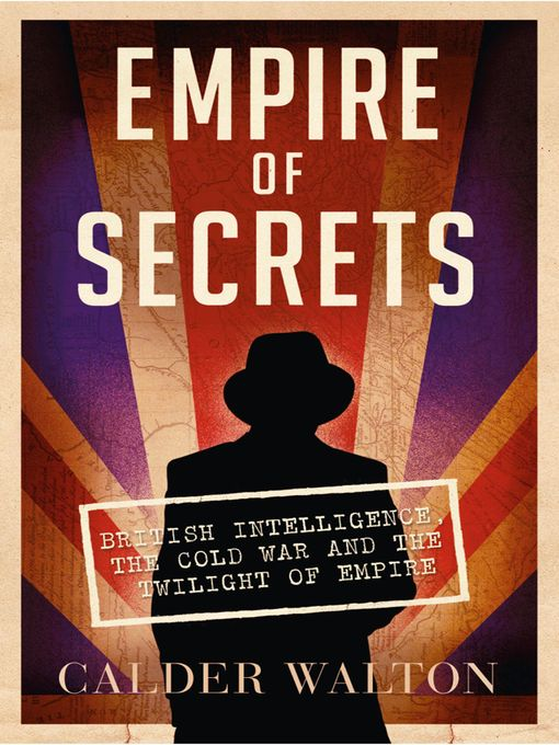 Empire of Secrets: British Intelligence, the Cold War and the Twilight of Empire (eBook)