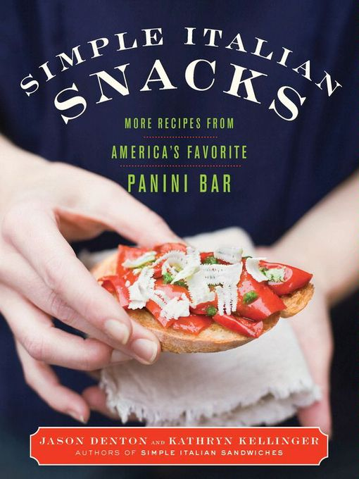 Simple Italian Snacks (eBook): More Recipes from America's Favorite Panini Bar
