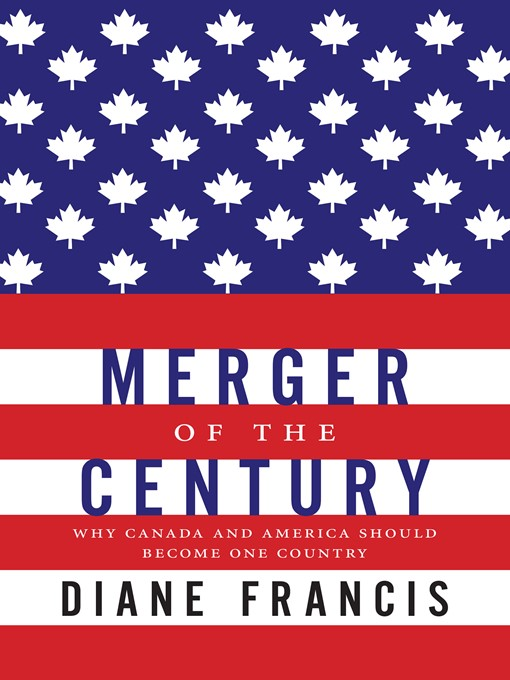 Merger of the Century: Why Canada and America Should Become One Country (eBook)