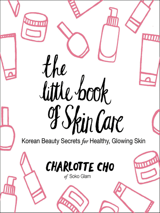 The Little Book of Skin Care Korean Beauty Secrets for Healthy, Glowing Skin