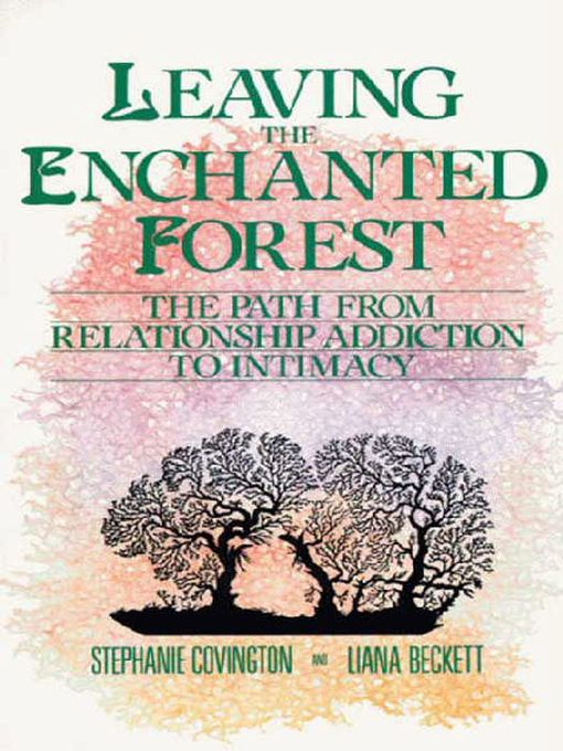Leaving the Enchanted Forest (eBook): The Path from Relationship Addiction to Intimacy