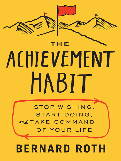The Achievement Habit Stop Wishing, Start Doing, and Take Command of Your Life