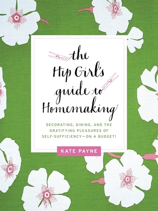 The Hip Girl's Guide to Homemaking (eBook): Decorating, Dining and the Gratifying Pleasures of Self-Sufficiency--on a Budget!