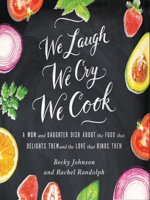 We Laugh, We Cry, We Cook: A Mom and Daughter Dish About the Food That Delights Them and the Love That Binds Them (MP3)