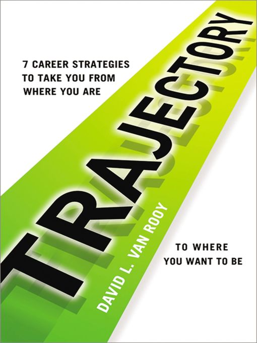 Trajectory 7 Career Strategies to Take You from Where You Are to Where You Want to Be