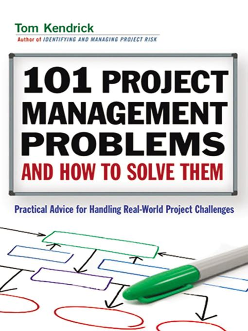 101 Project Management Problems and How to Solve Them Practical Advice for Handling Real-World Project Challenges