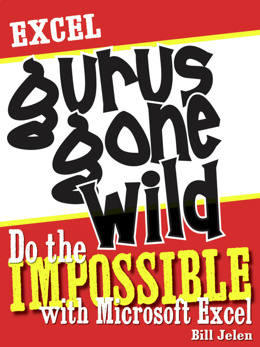 Excel Gurus Gone Wild (eBook): Do the IMPOSSIBLE with Microsoft Excel