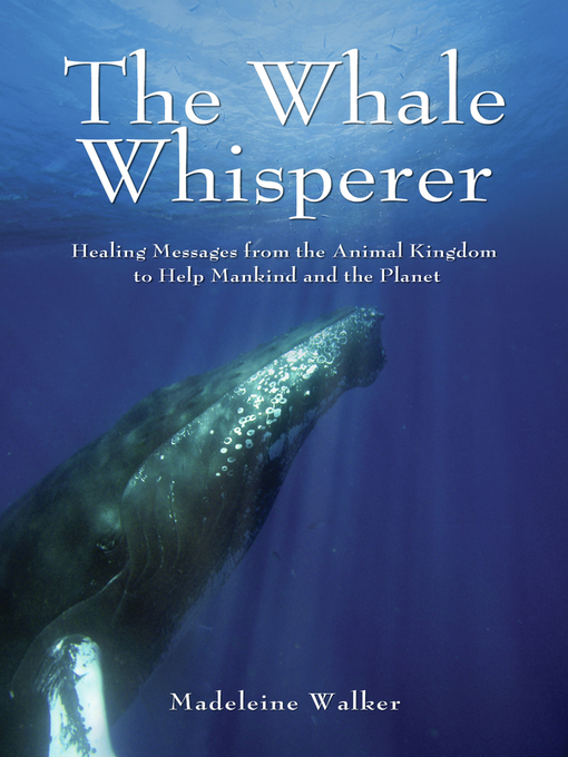 The Whale Whisperer (eBook): Healing Messages from the Animal Kingdom to Help Mankind and the Planet