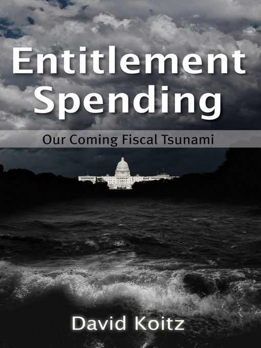 Entitlement Spending: Our Coming Fiscal Tsunami (eBook)