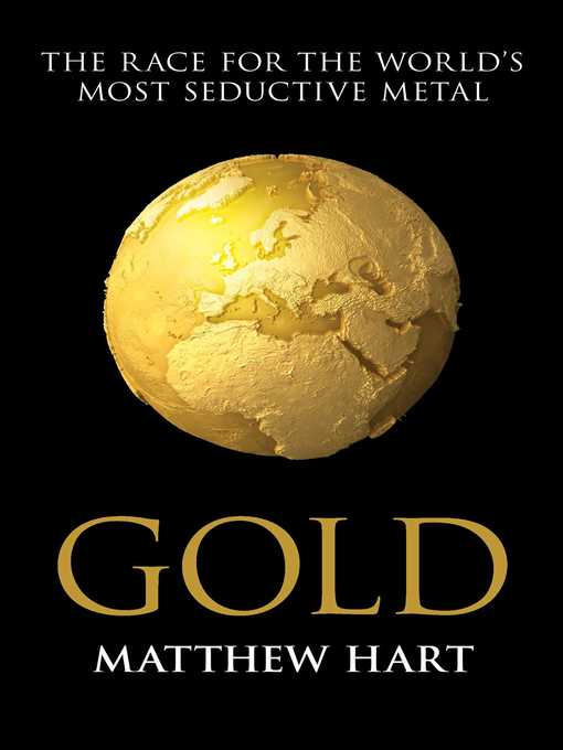 Gold (eBook): Inside the Race for the World's Most Seductive Metal