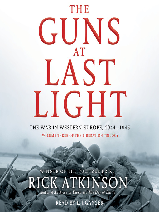 The Guns at Last Light: The War in Western Europe, 1944-1945 (MP3): The Liberation Trilogy, Book 3