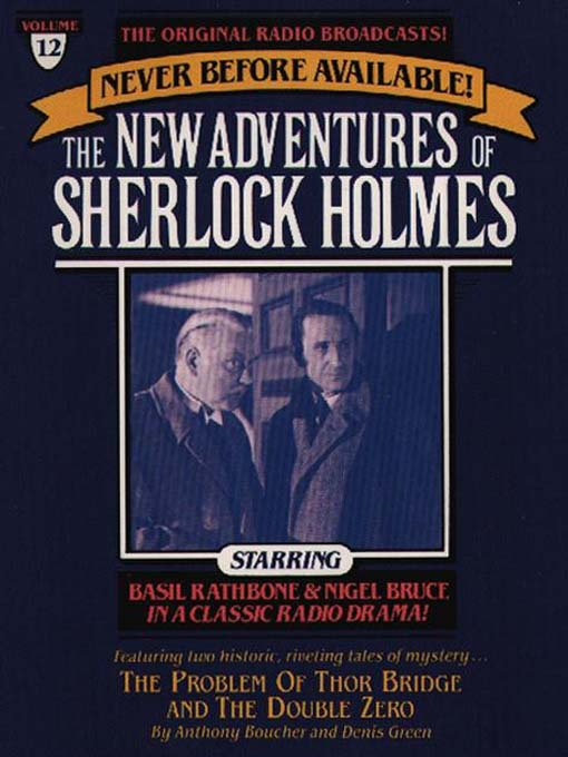 The Problem of Thor Bridge and The Double Zero: The New Adventures of Sherlock Holmes Series, Episode 12 - The New Adventures of Sherlock Holmes (MP3)