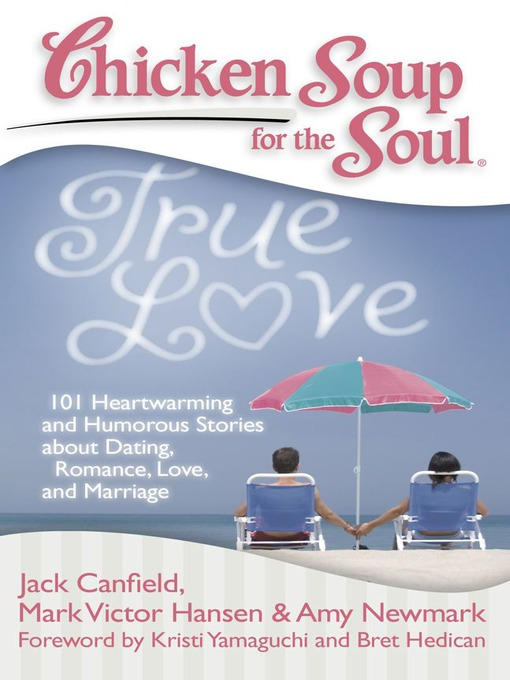 True Love: 101 Heartwarming and Humorous Stories about Dating, Romance, Love, and Marriage - Chicken Soup for the Soul (eBook)