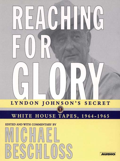 Reaching for Glory (MP3): Lyndon Johnson's Secret White House Tapes, 1964-1965