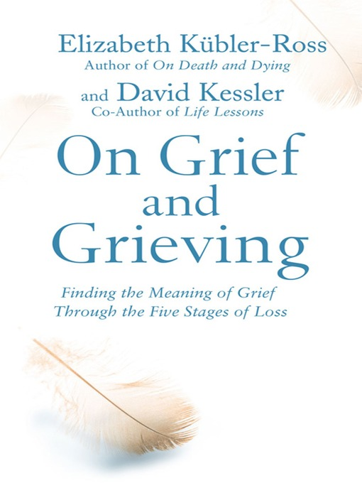 On Grief and Grieving (eBook): Finding the Meaning of Grief Through the Five Stages of Loss