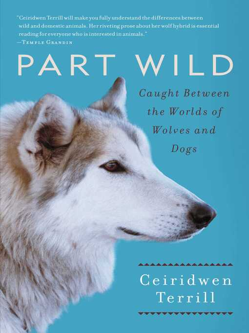 Part Wild: One Woman's Journey with a Creature Caught Between the Worlds of Wolves and Dogs (eBook)