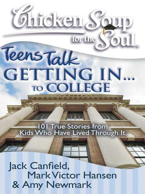 Teens Talk Getting In... to College (eBook): 101 True Stories from Kids Who Have Lived Through It