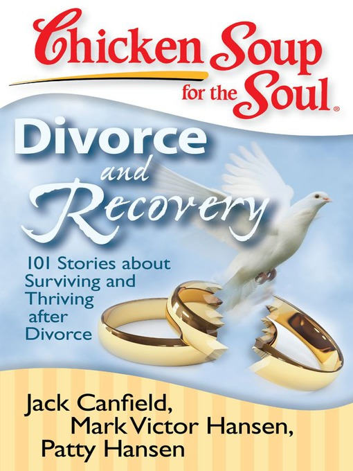 Divorce and Recovery: 101 Stories about Surviving and Thriving after Divorce - Chicken Soup for the Soul (eBook)