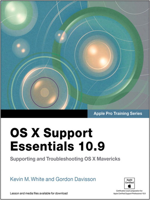 OS X Support Essentials 10.9 (eBook): Supporting and Troubleshooting OS X Mavericks