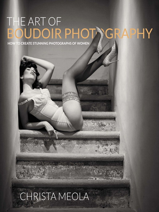 The Art of Boudoir Photography (eBook): How to Create Stunning Photographs of Women