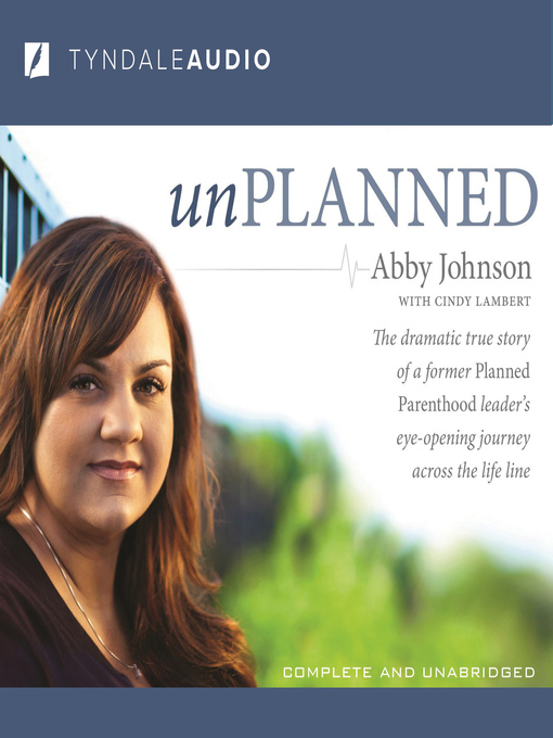 Unplanned (MP3): The Dramatic True Story of a Former Planned Parenthood Leader's Eye-Opening Journey across the Life Line