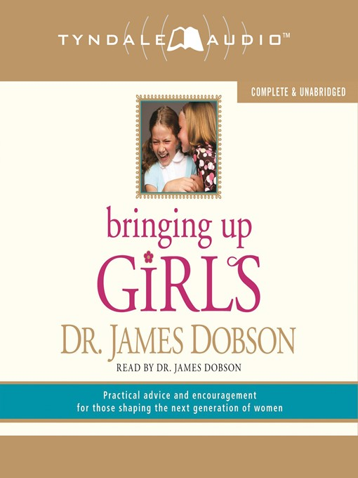 Bringing Up Girls (MP3): Practical Advice and Encouragement for Those Shaping the Next Generation of Women