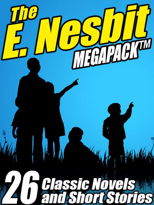 The E. Nesbit Megapack (eBook): 26 Classic Novels and Stories