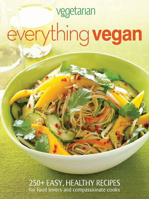 Vegetarian Times Everything Vegan: 250+ Easy, Healthy Recipes for food lovers and compassionate cooks