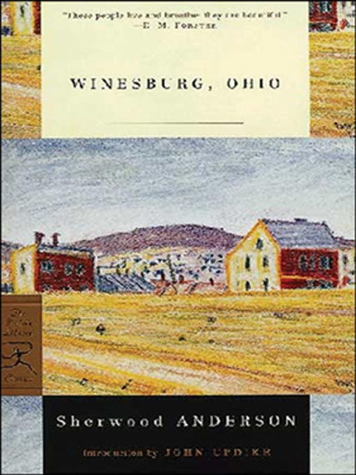 winesburg ohio written by sherwood anderson Story cycle winesburg, ohio, midwest maestro sherwood anderson  as john  updike wrote, there are more naked women in winesburg.