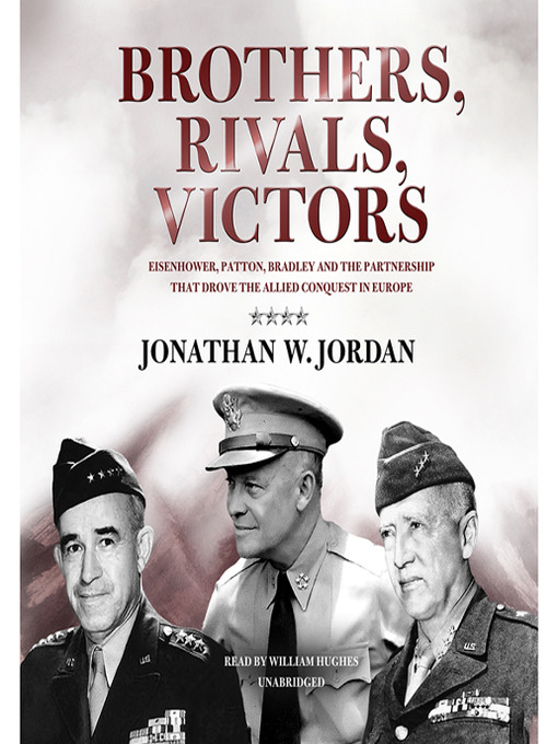 Brothers, Rivals, Victors (MP3): Eisenhower, Patton, Bradley, and the Partnership That Drove the Allied Conquest in Europe