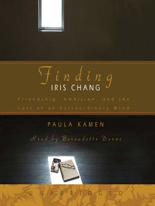 Finding Iris Chang (MP3): Friendship, Ambition and the Tragic Loss of an Extraordinary Mind