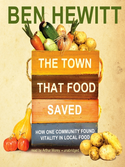 The Town That Food Saved How One Community Found Vitality in Local Food by Ben Hewitt Arthur Morey