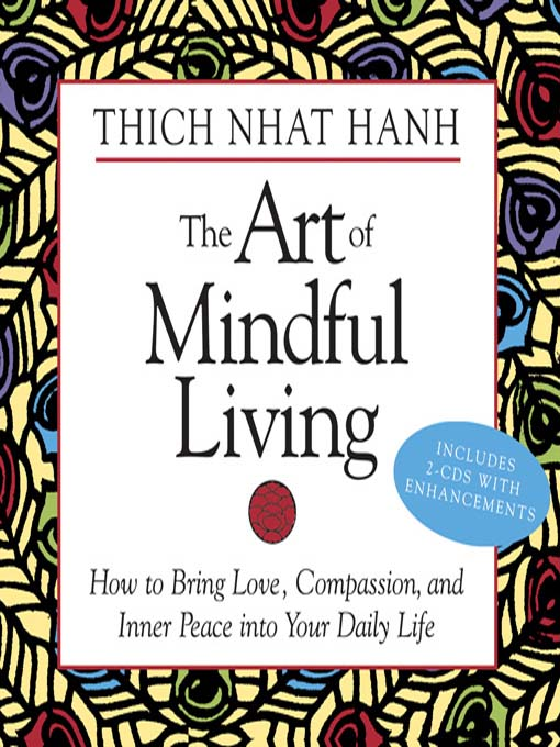 Art of mindful living [electronic resource] : How to Bring Love, Compassion, and Inner Peace into Your Daily Life.