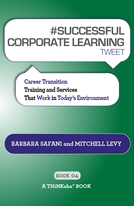 #SUCCESSFUL CORPORATE LEARNING tweet Book04: Career Transition Training and Services That Work in Today's Environment (eBook)