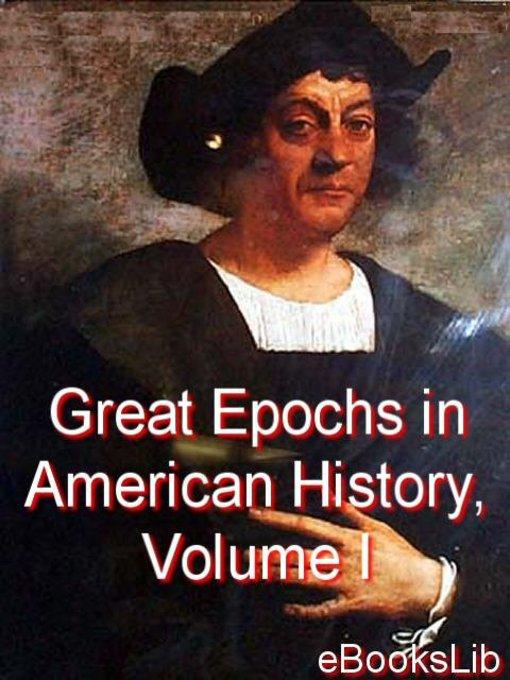 Great Epochs in American History, Volume I (eBook)