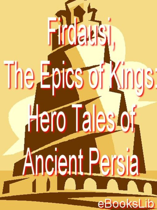 Firdausi, The Epics of Kings: Hero Tales of Ancient Persia (eBook)