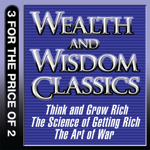 Wealth and Wisdom Classics: Think and Grow Rich; The Science of Getting Rich; The Art of War (MP3)