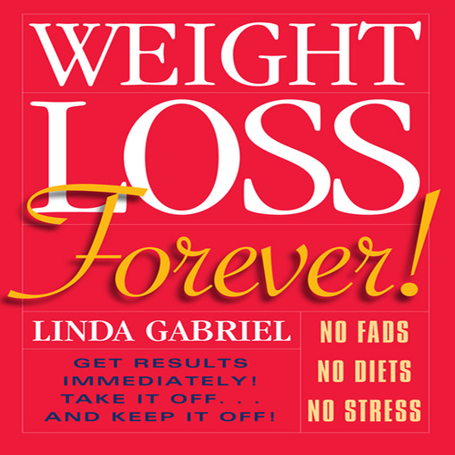 Weight Loss Forever!: No FadsNo DietsNo StressGet Results Immediately! Take It Off...And Keep It Off! (MP3)