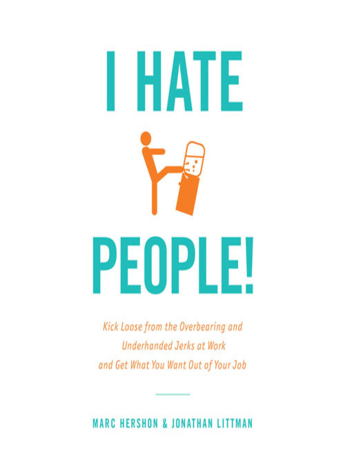 I Hate People! (MP3): Kick Loose from the Overbearing and Underhanded Jerks at Work and Get What You Want Out of Your Job