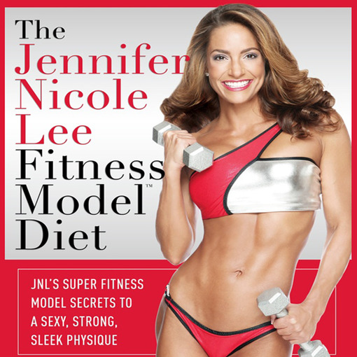 The Jennifer Nicole Lee Fitness Model Diet (MP3): Secrets To A Sexy, Strong, Sleek Physique