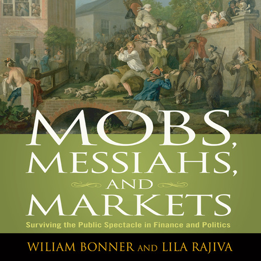Mobs, Messiahs and Markets: Surviving The Public Spectacle In Finance And Politics (MP3)