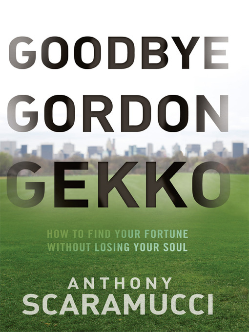 Goodbye Gordon Gekko: How to Find Your Fortune Without Losing Your Soul (MP3)