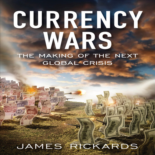 Currency Wars: The Making of the Next Global Crises (MP3)